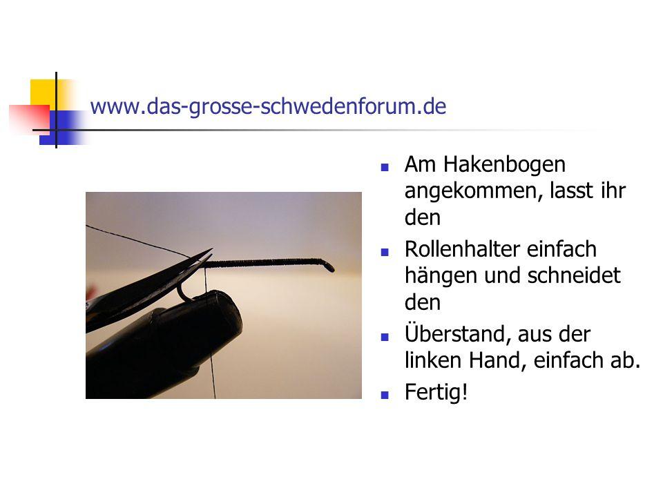 www.das-grosse-schwedenforum.de Am Hakenbogen angekommen, lasst ihr den. Rollenhalter einfach hängen und schneidet den.