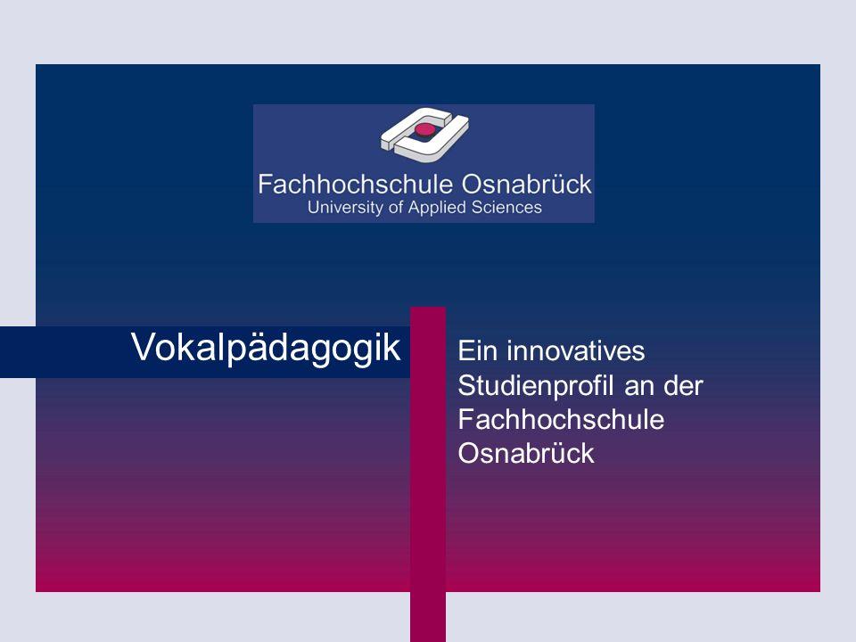 Vokalpädagogik Ein innovatives Studienprofil an der Fachhochschule Osnabrück.