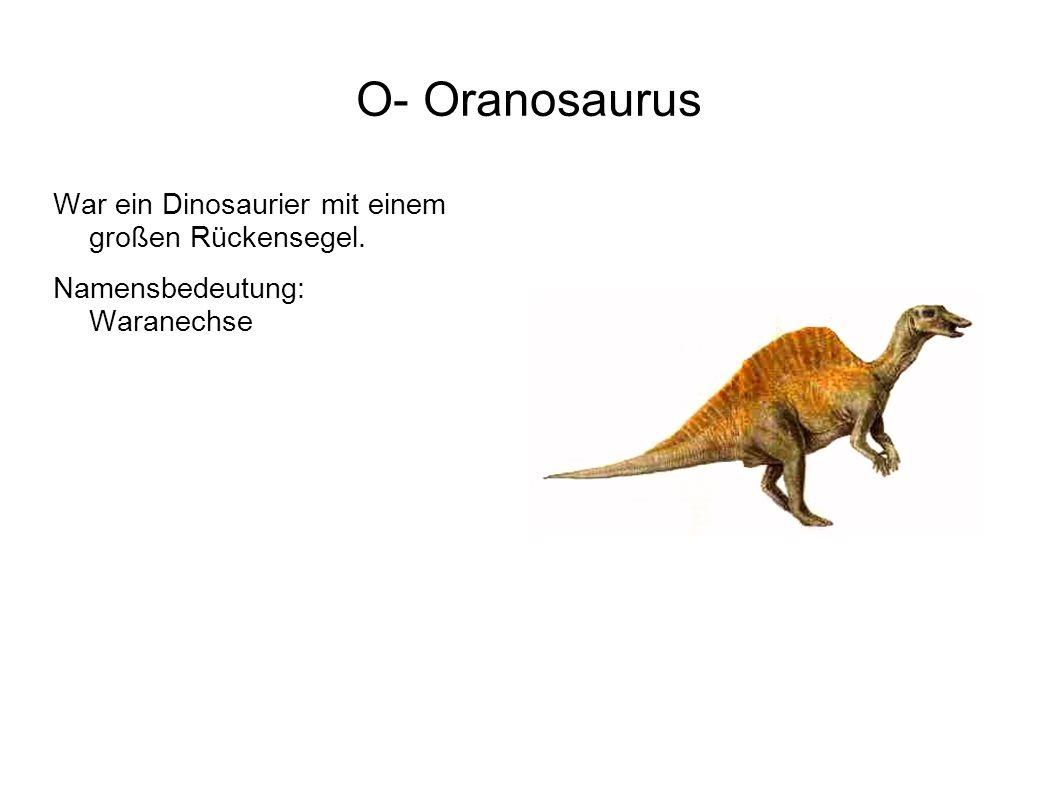 O- Oranosaurus War ein Dinosaurier mit einem großen Rückensegel.