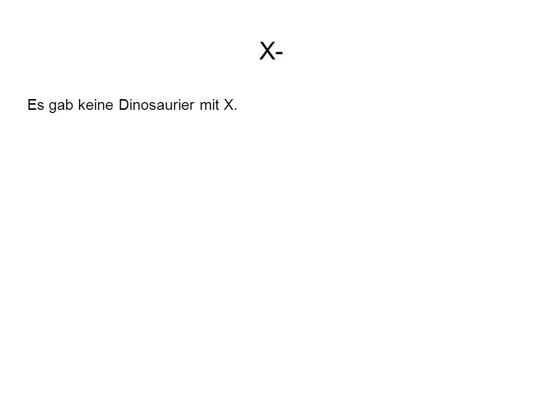 X- Es gab keine Dinosaurier mit X.