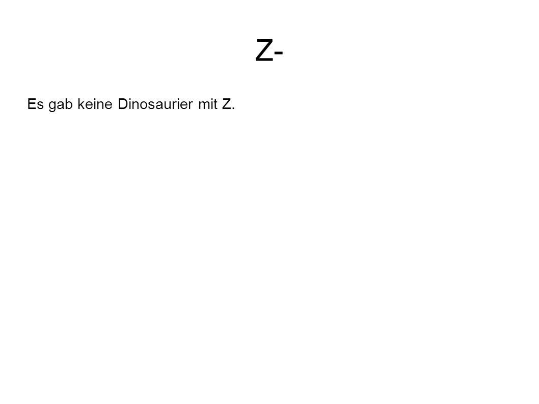 Z- Es gab keine Dinosaurier mit Z.