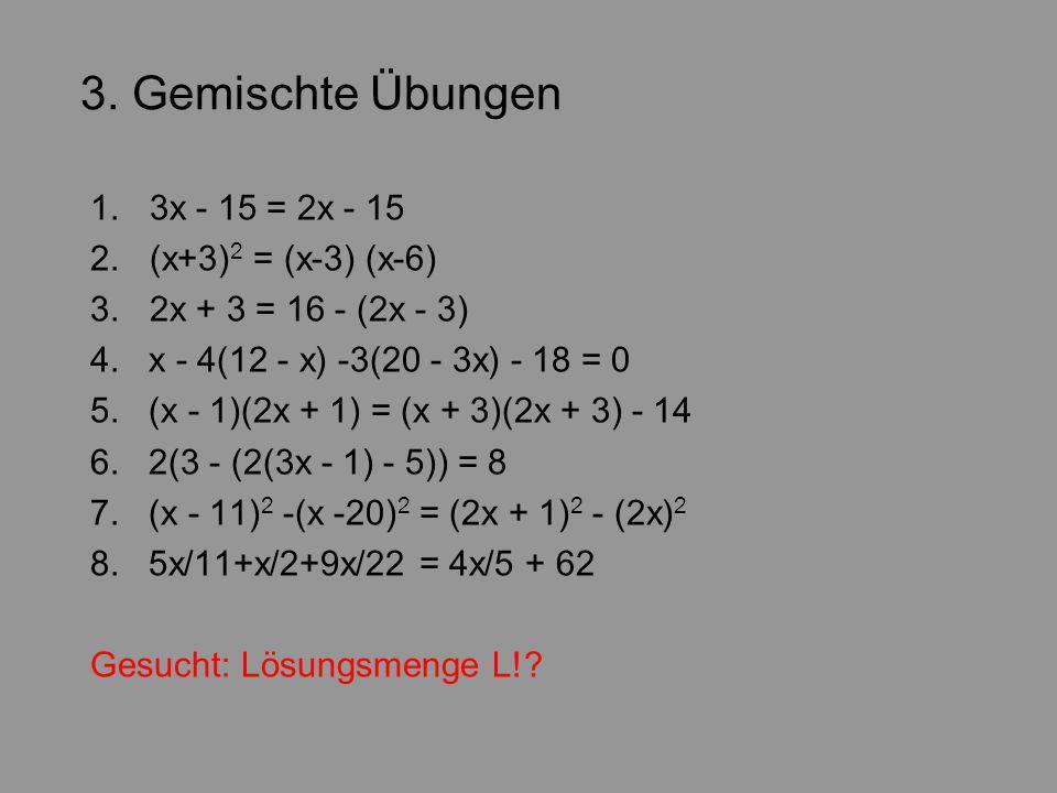 3. Gemischte Übungen 1. 3x - 15 = 2x - 15 2. (x+3)2 = (x-3) (x-6)