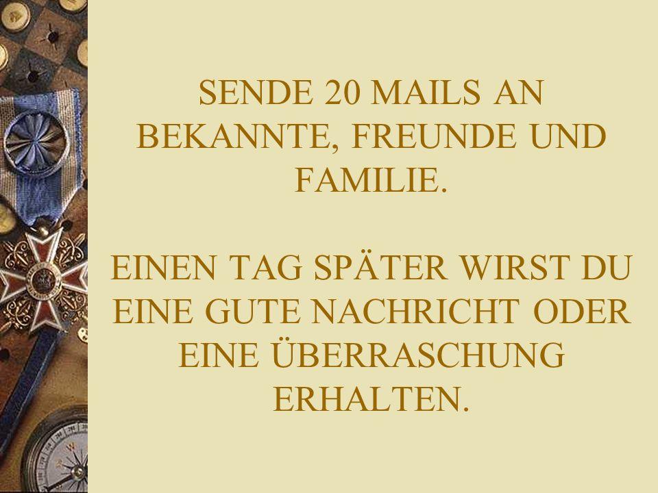 SENDE 20 MAILS AN BEKANNTE, FREUNDE UND FAMILIE