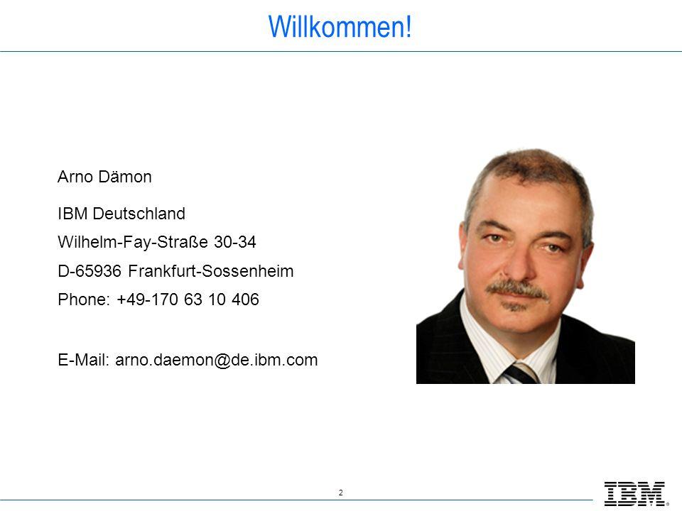 Willkommen! Arno Dämon IBM Deutschland Wilhelm-Fay-Straße 30-34