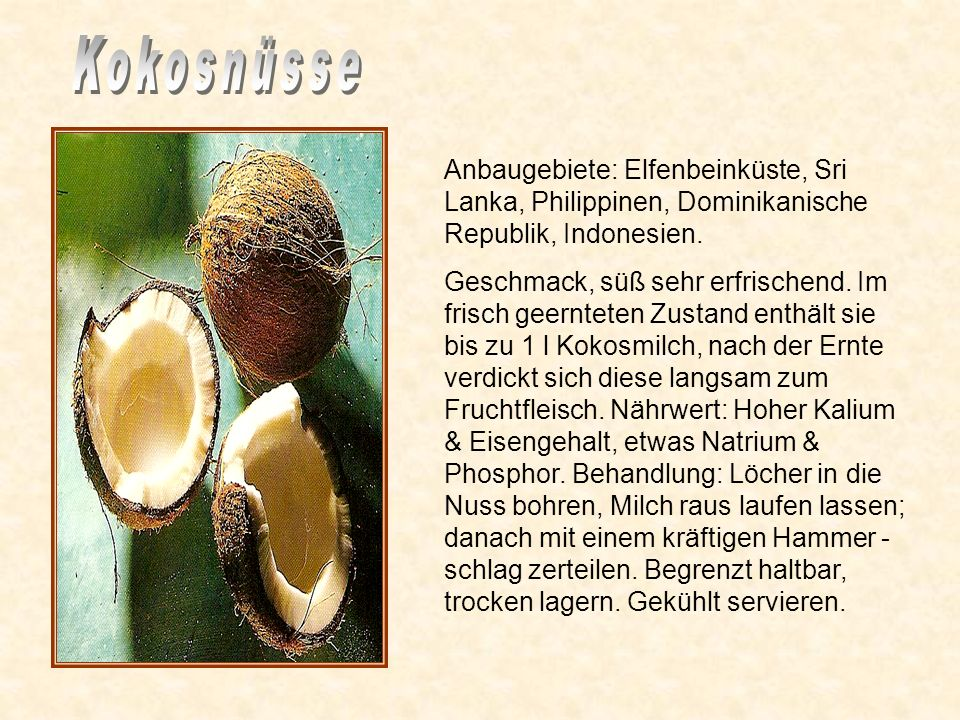 KokosnüsseAnbaugebiete: Elfenbeinküste, Sri Lanka, Philippinen, Dominikanische Republik, Indonesien.