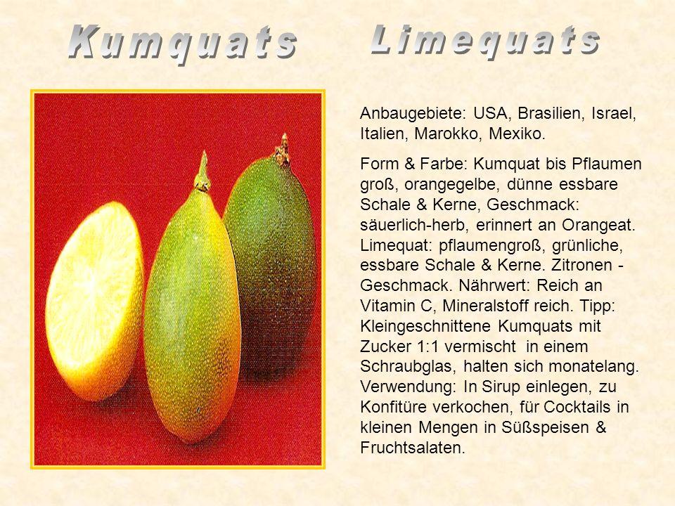 KumquatsLimequats. Anbaugebiete: USA, Brasilien, Israel, Italien, Marokko, Mexiko.