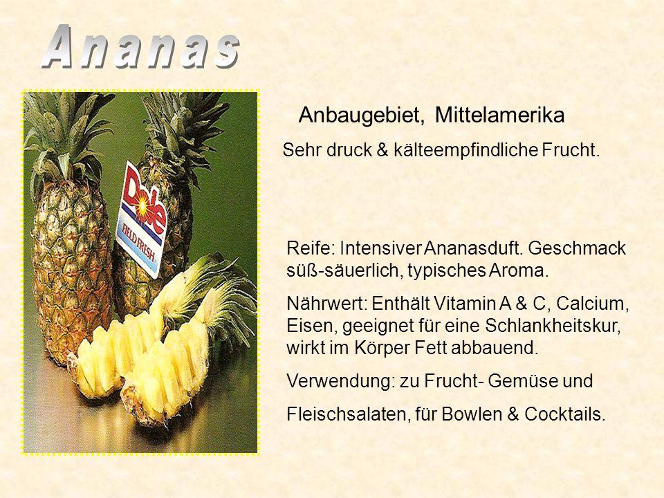 Sehr druck & kälteempfindliche Frucht.