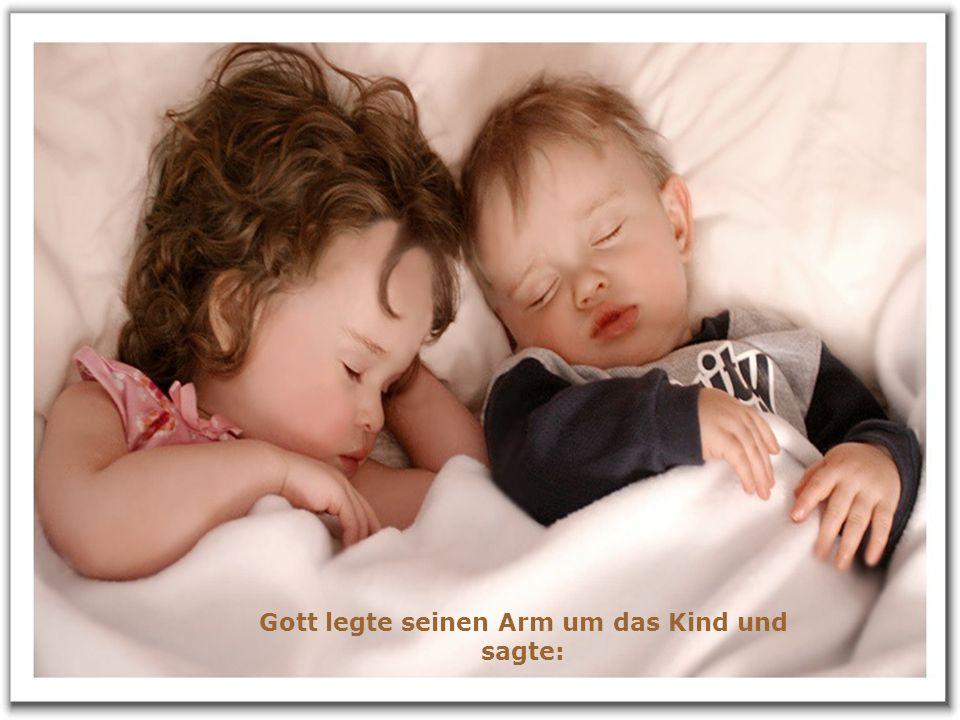 Gott legte seinen Arm um das Kind und sagte: