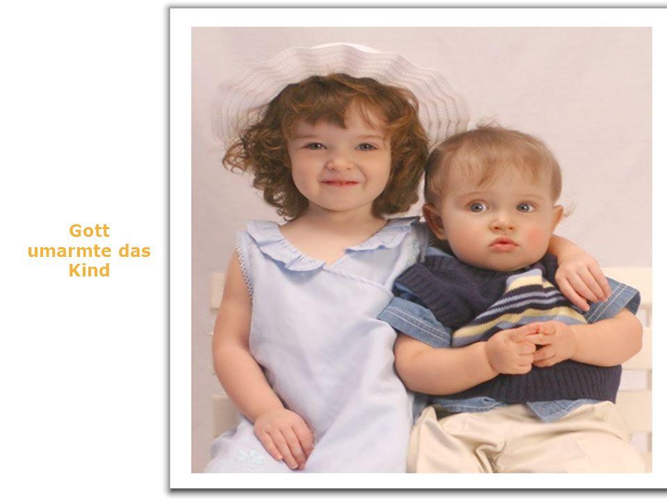 Gott umarmte das Kind