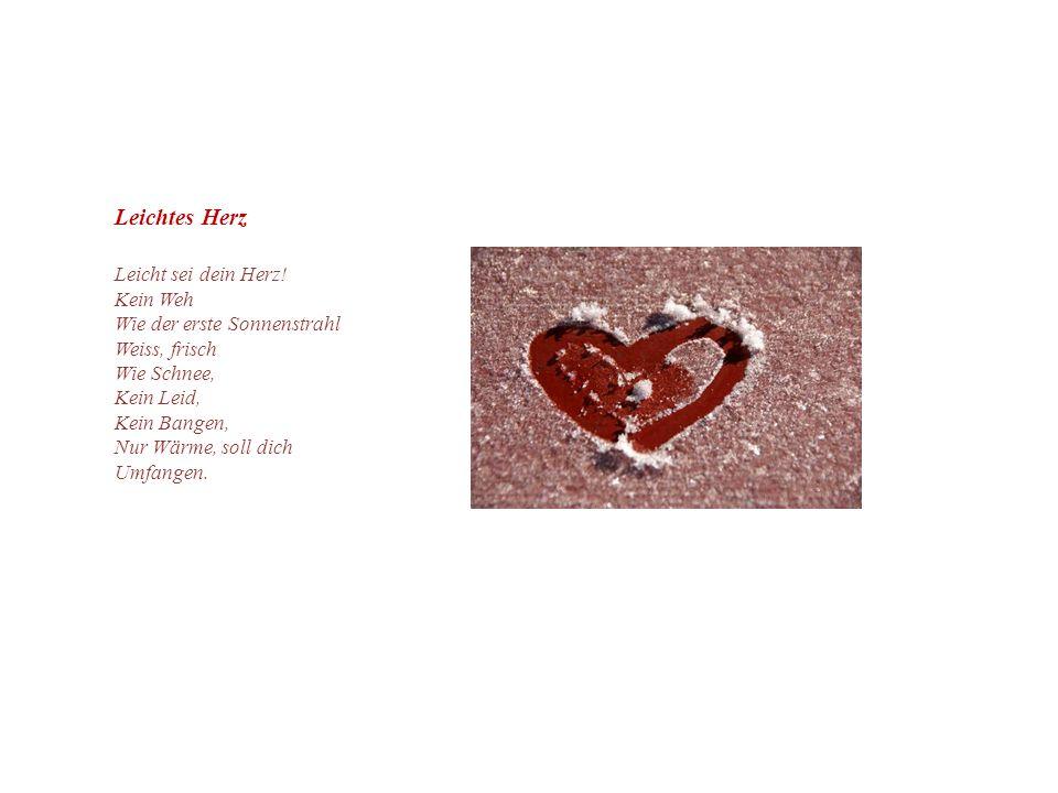 Leichtes Herz Leicht sei dein Herz! Kein Weh