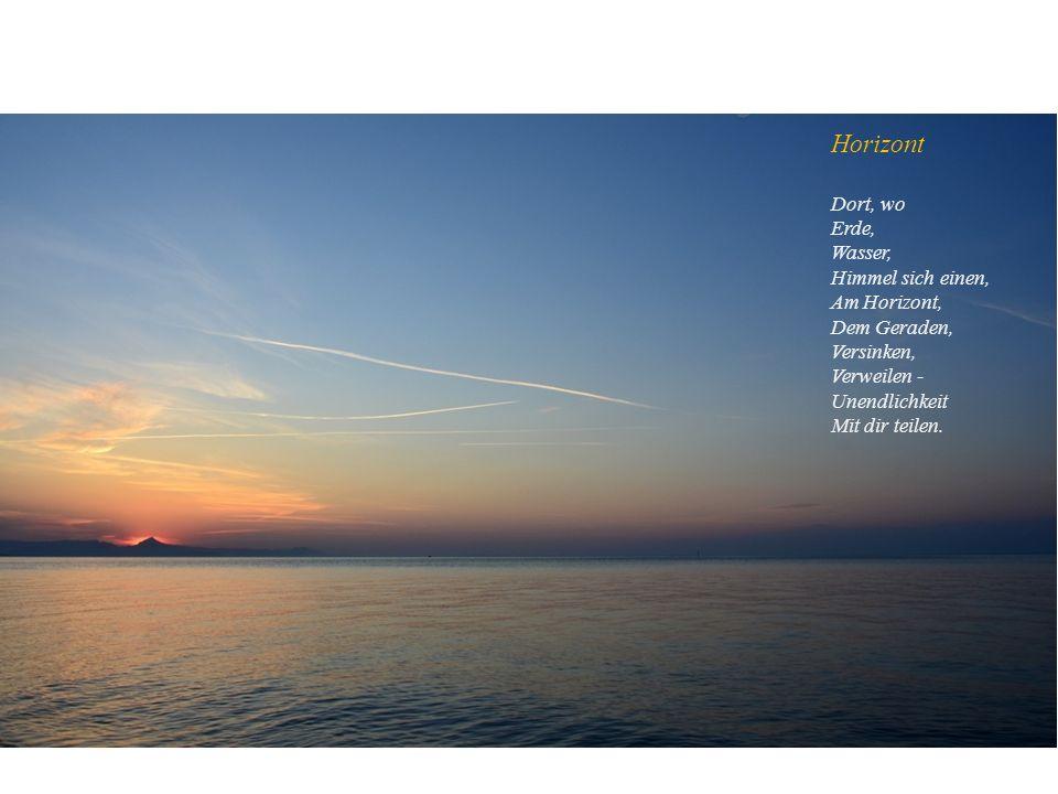 Horizont Dort, wo Erde, Wasser, Himmel sich einen, Am Horizont,