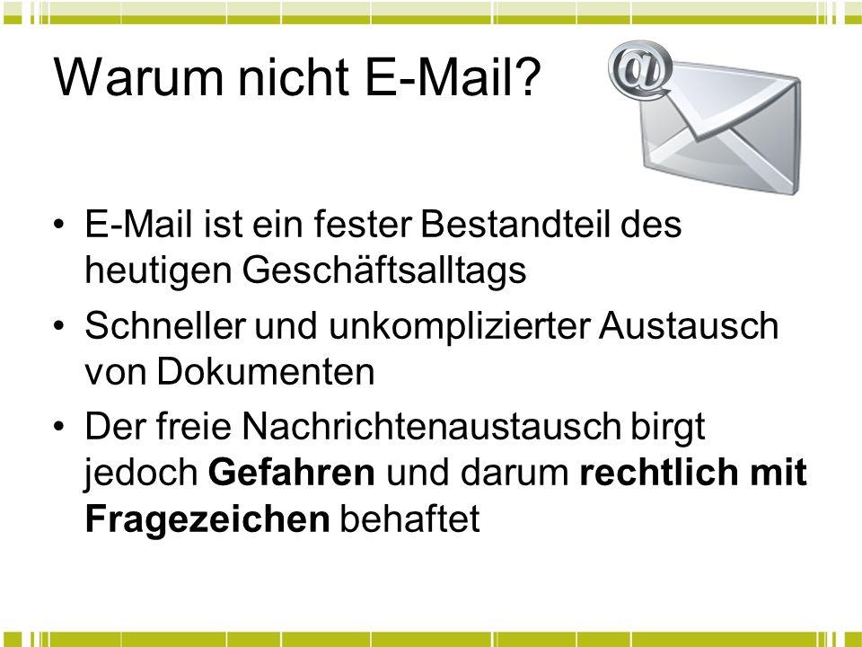 Warum nicht E-Mail E-Mail ist ein fester Bestandteil des heutigen Geschäftsalltags. Schneller und unkomplizierter Austausch von Dokumenten.