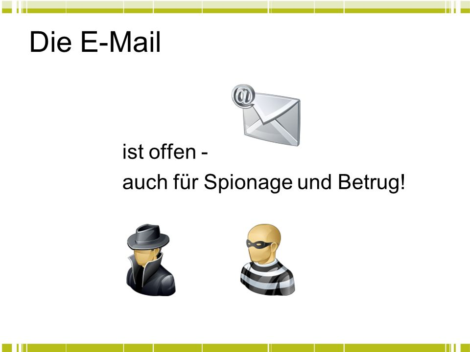 Die E-Mail ist offen - auch für Spionage und Betrug!