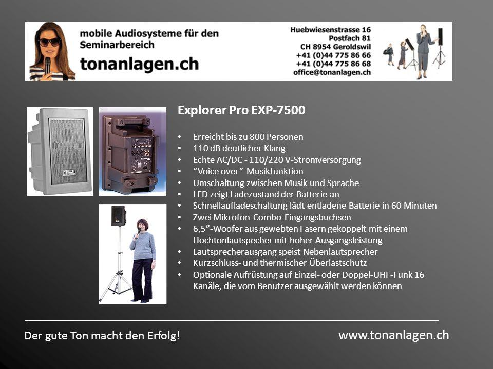 Explorer Pro EXP-7500 Der gute Ton macht den Erfolg! www.tonanlagen.ch