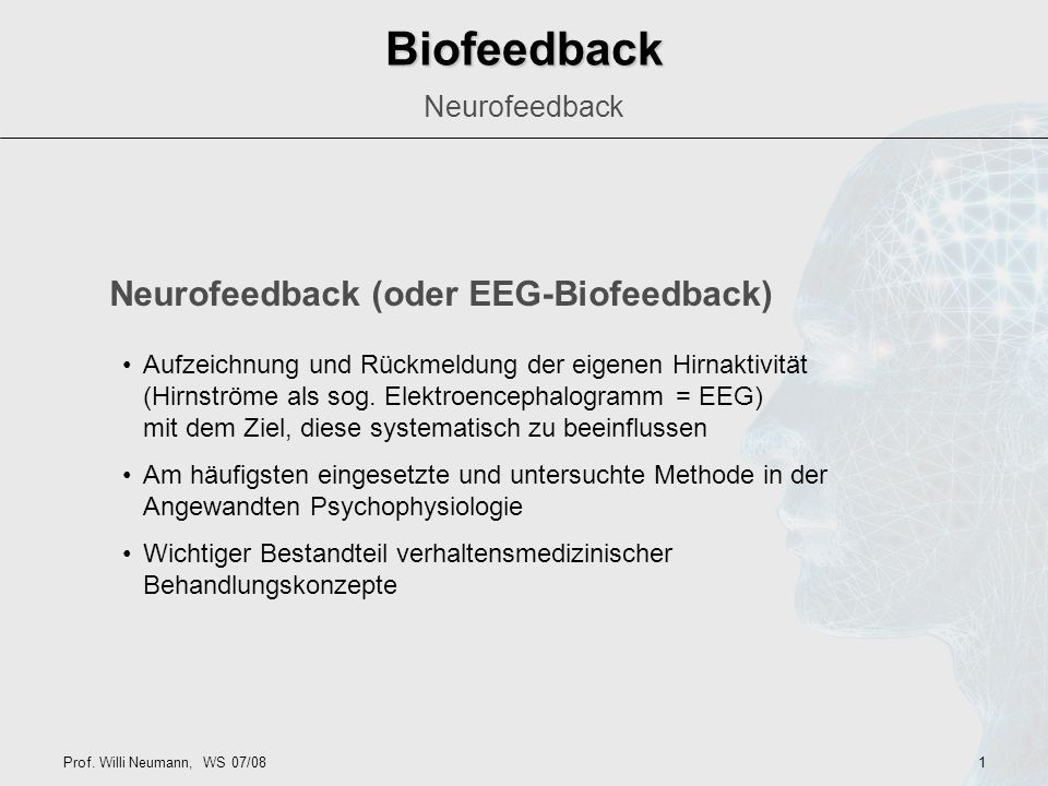 Biofeedback Neurofeedback (oder EEG-Biofeedback) Neurofeedback