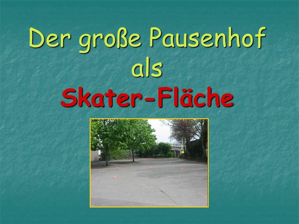 Der große Pausenhof als Skater-Fläche