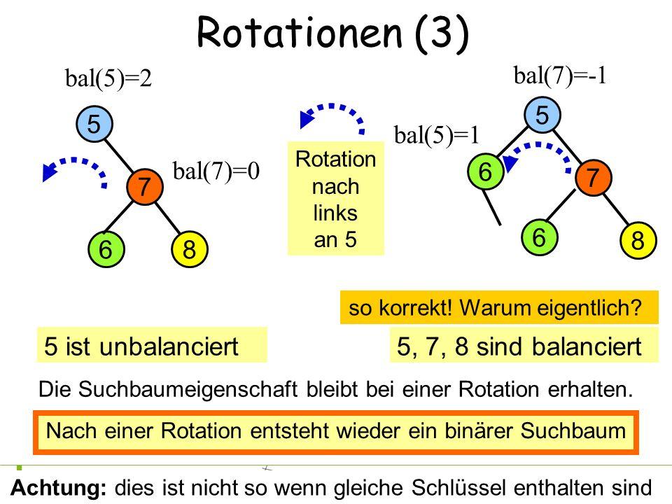 Rotationen (3) bal(5)=2 bal(7)=-1 5 5 bal(5)=1 bal(7)=0 6 7 7 6 8 6 8