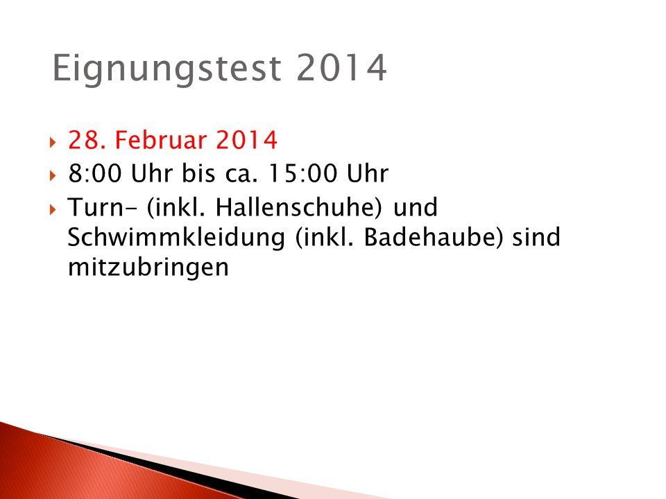 Eignungstest 2014 28. Februar 2014 8:00 Uhr bis ca. 15:00 Uhr