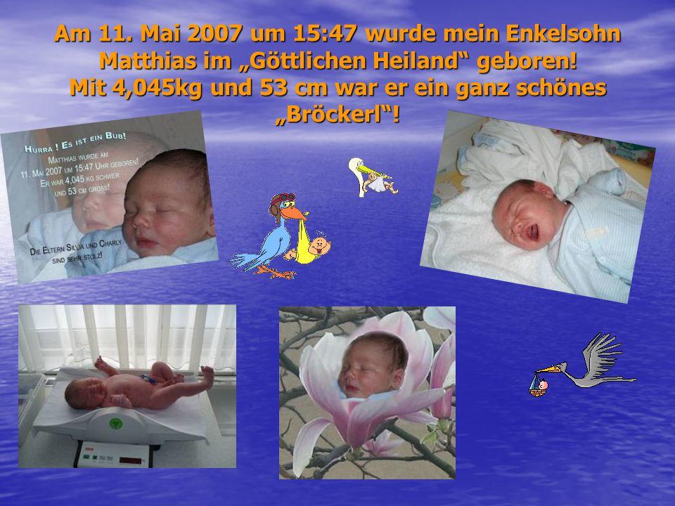 """Am 11. Mai 2007 um 15:47 wurde mein Enkelsohn Matthias im """"Göttlichen Heiland geboren."""