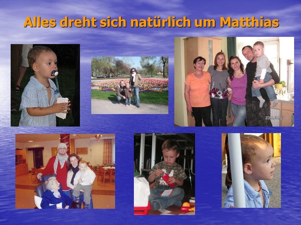 Alles dreht sich natürlich um Matthias