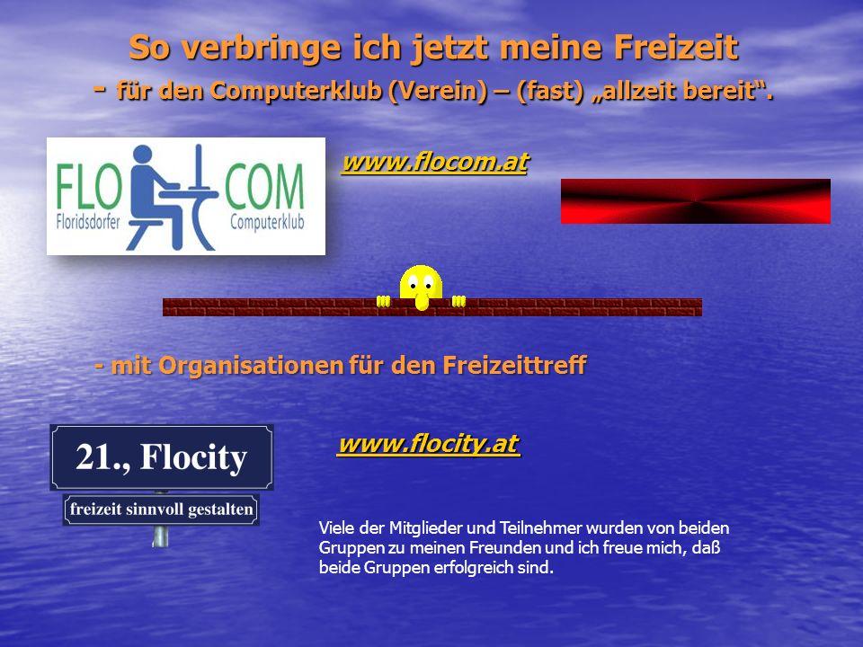"""So verbringe ich jetzt meine Freizeit - für den Computerklub (Verein) – (fast) """"allzeit bereit . www.flocom.at"""