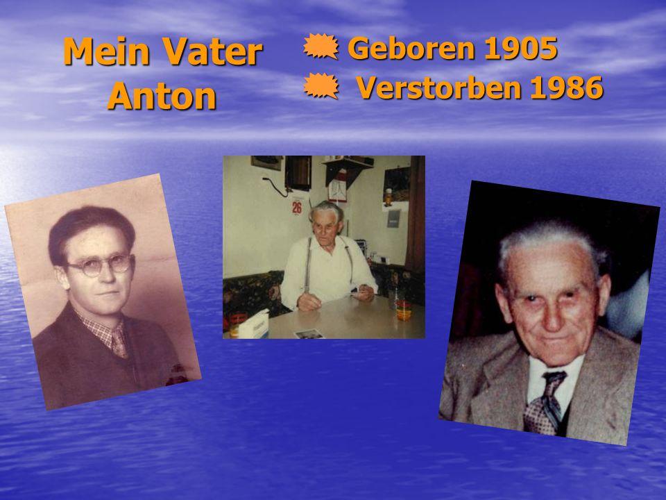 Mein Vater Anton Geboren 1905 Verstorben 1986