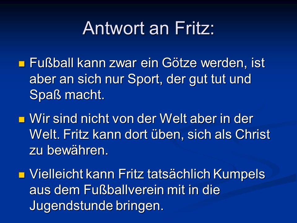 Antwort an Fritz: Fußball kann zwar ein Götze werden, ist aber an sich nur Sport, der gut tut und Spaß macht.