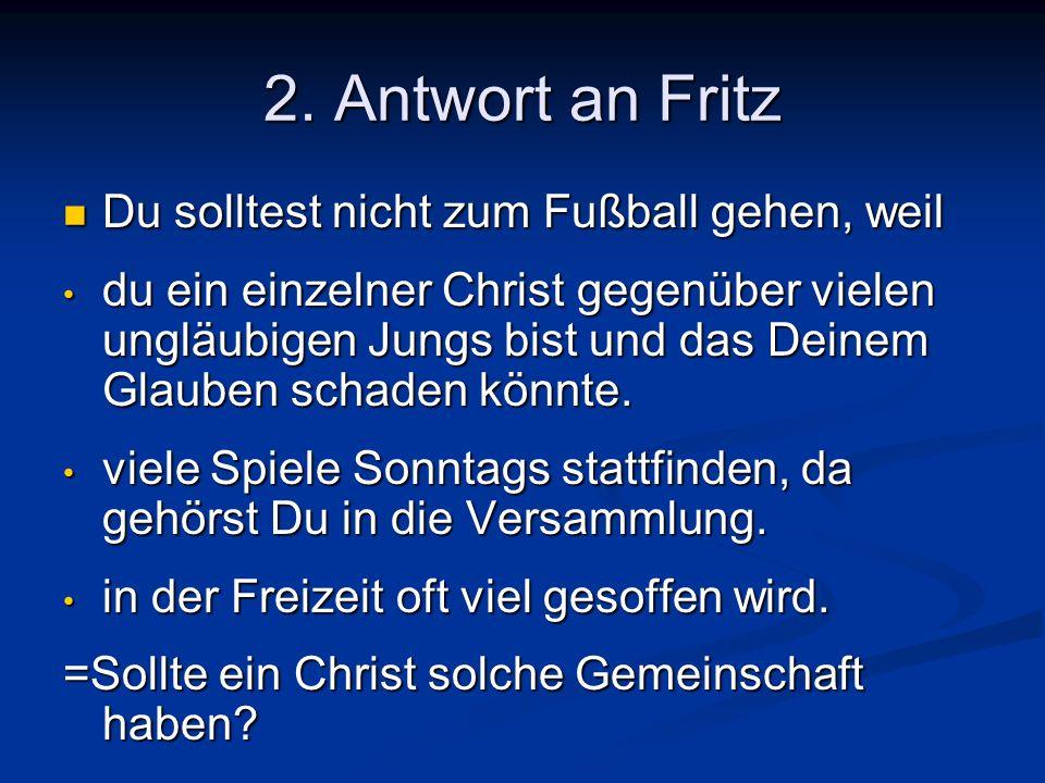 2. Antwort an Fritz Du solltest nicht zum Fußball gehen, weil