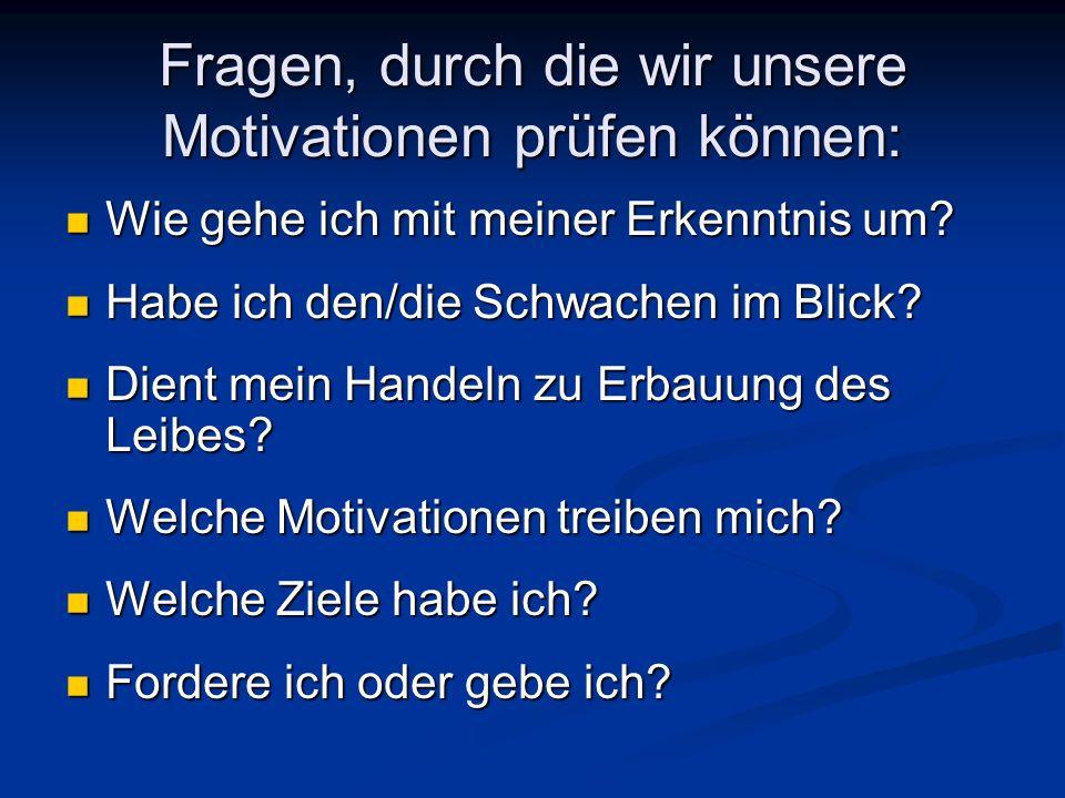 Fragen, durch die wir unsere Motivationen prüfen können:
