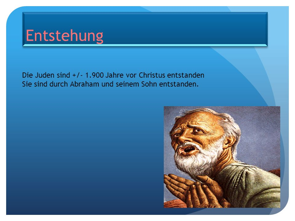 Entstehung Die Juden sind +/- 1.900 Jahre vor Christus entstanden