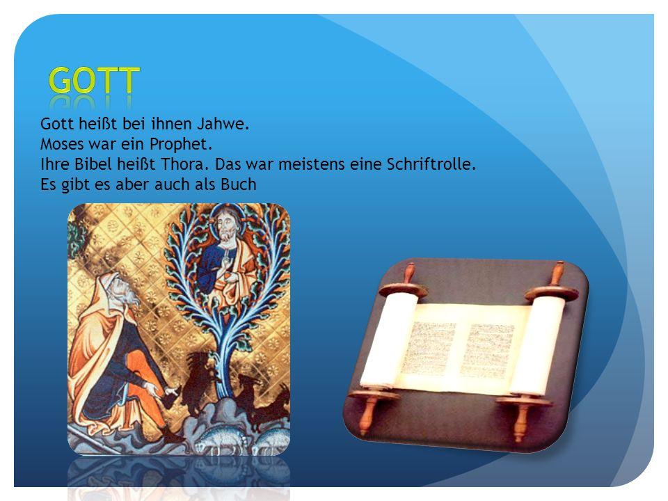 Gott Gott heißt bei ihnen Jahwe. Moses war ein Prophet.