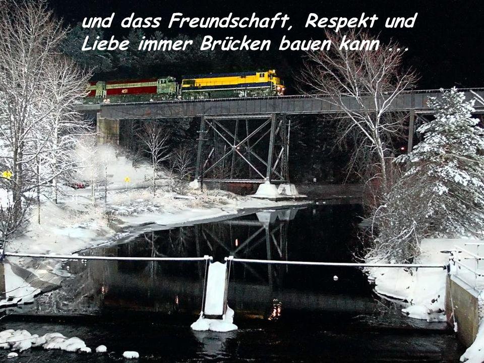 und dass Freundschaft, Respekt und Liebe immer Brücken bauen kann ...