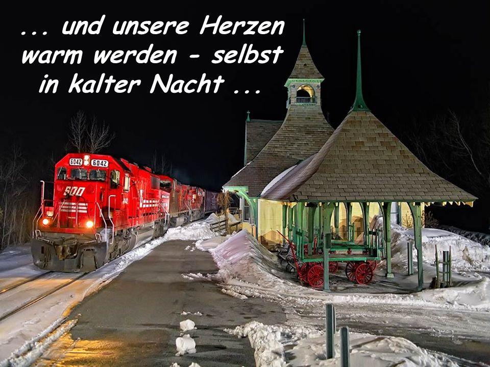 ... und unsere Herzen warm werden - selbst in kalter Nacht ...