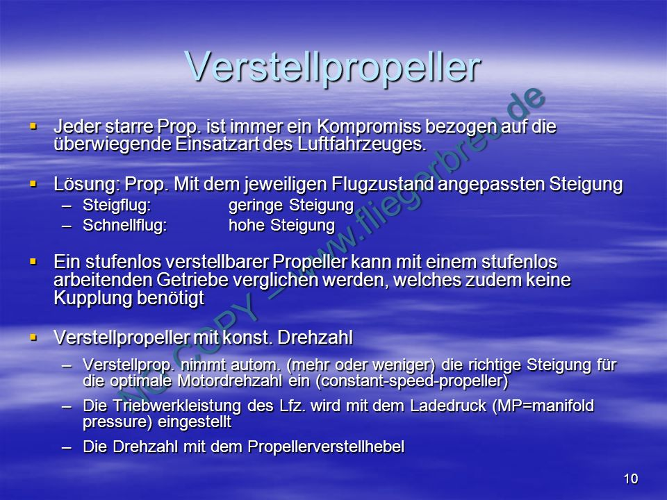 VerstellpropellerJeder starre Prop. ist immer ein Kompromiss bezogen auf die überwiegende Einsatzart des Luftfahrzeuges.