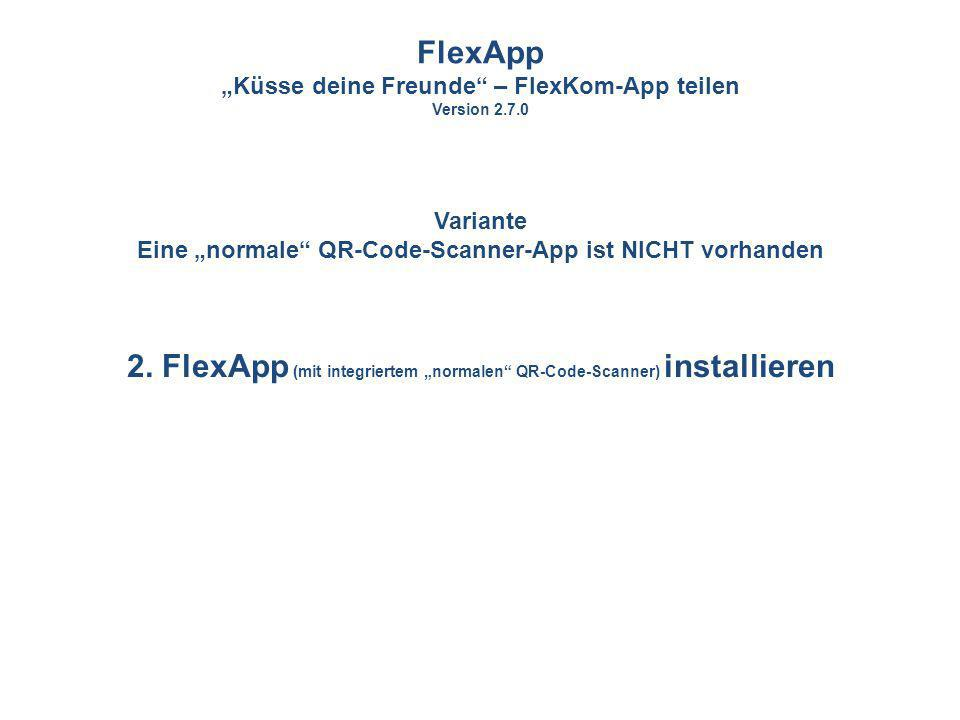 """2. FlexApp (mit integriertem """"normalen QR-Code-Scanner) installieren"""