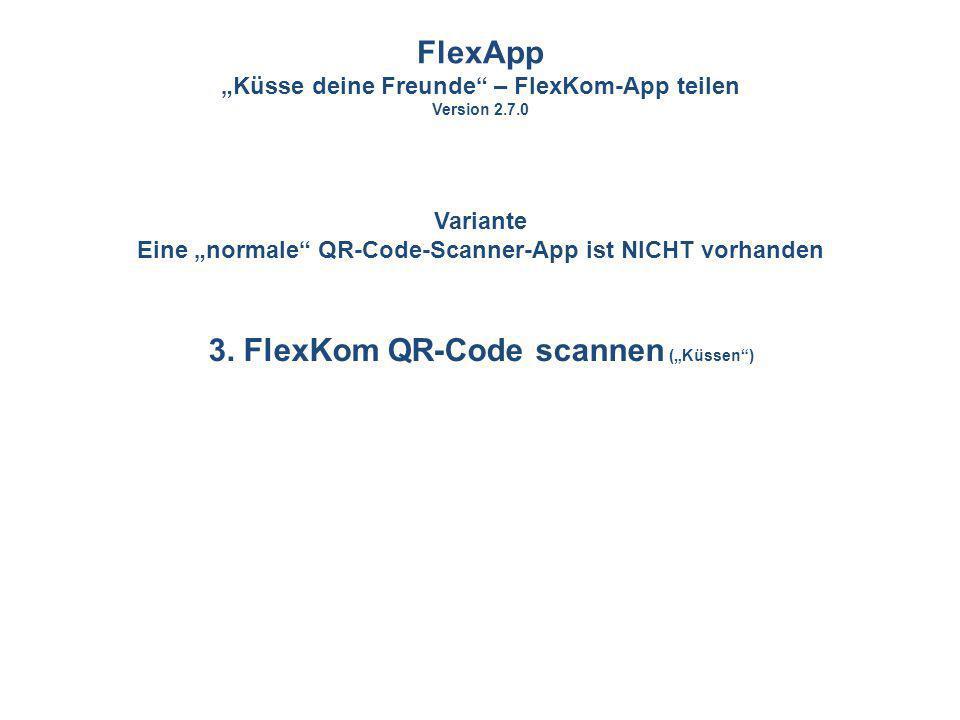 """FlexApp 3. FlexKom QR-Code scannen (""""Küssen )"""