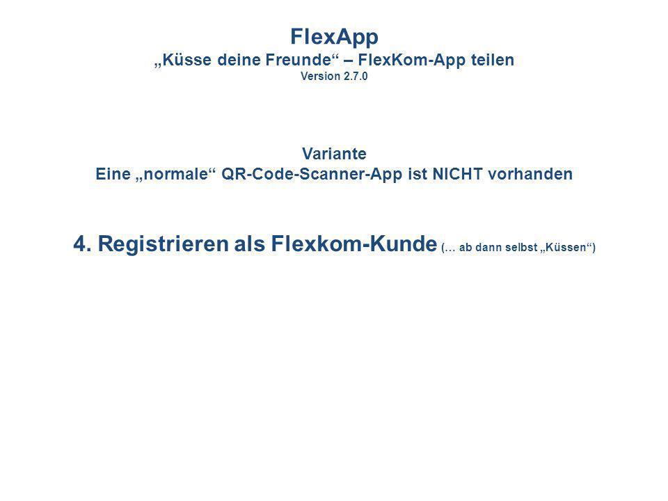 """FlexApp 4. Registrieren als Flexkom-Kunde (… ab dann selbst """"Küssen )"""