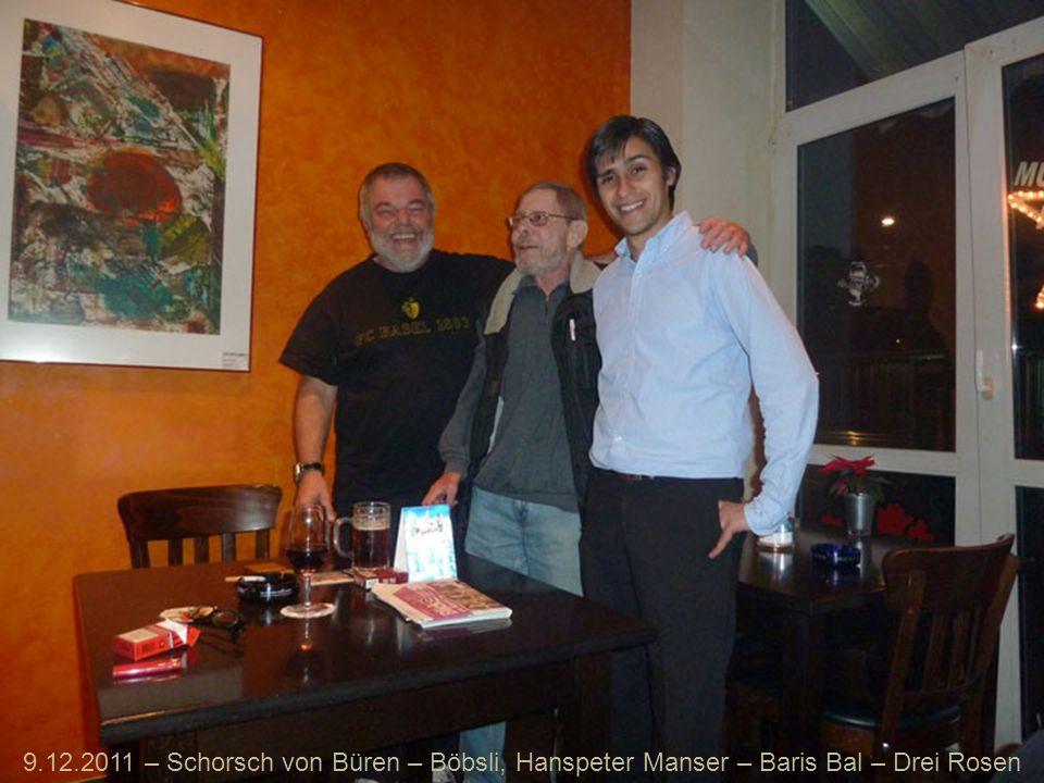 9.12.2011 – Schorsch von Büren – Böbsli, Hanspeter Manser – Baris Bal – Drei Rosen