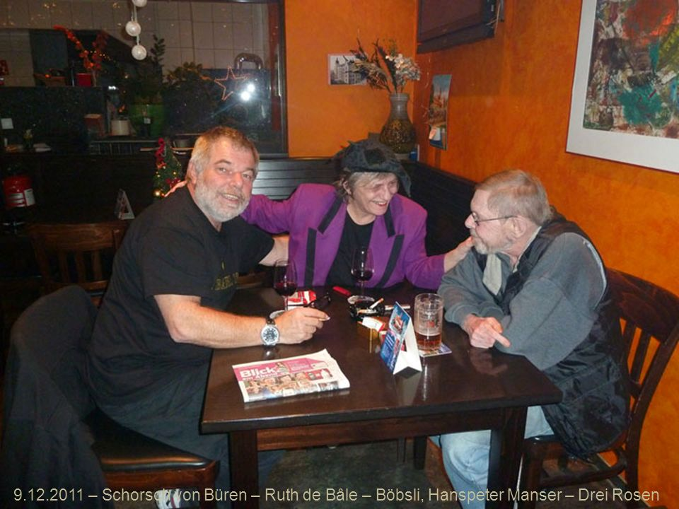 9.12.2011 – Schorsch von Büren – Ruth de Bâle – Böbsli, Hanspeter Manser – Drei Rosen