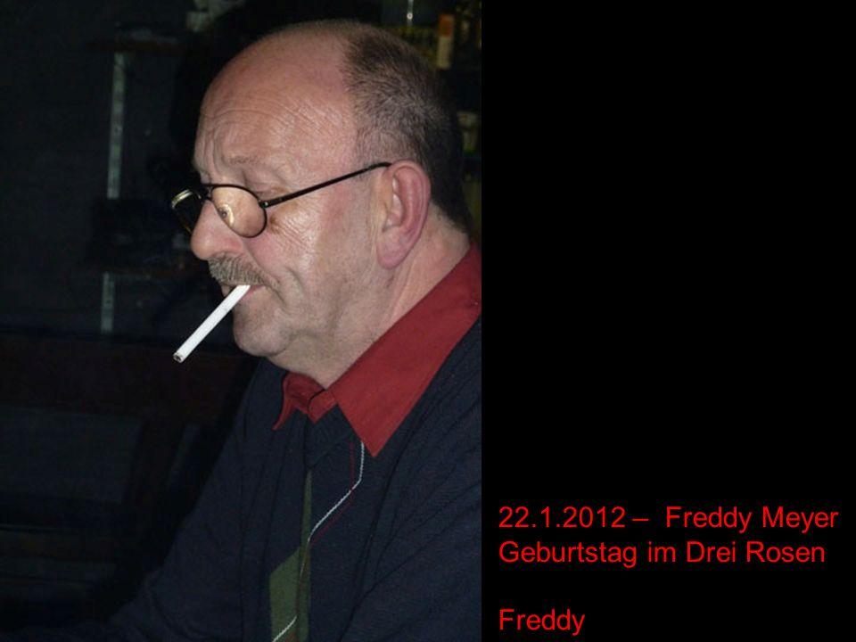22.1.2012 – Freddy Meyer Geburtstag im Drei Rosen Freddy