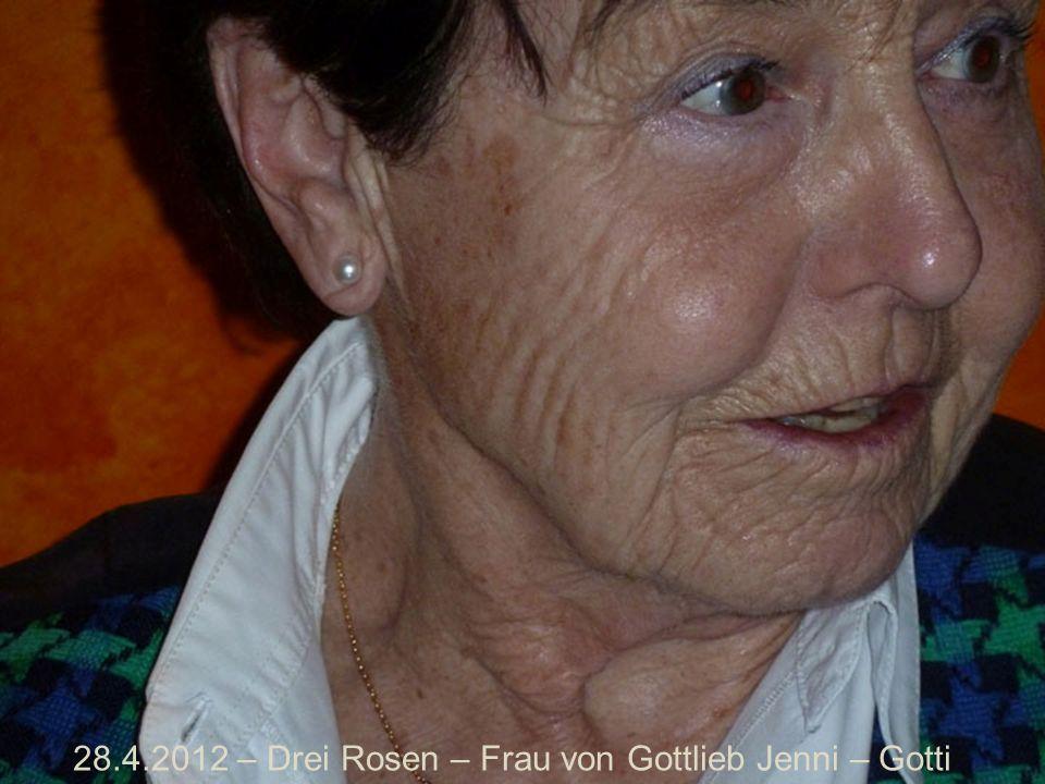 28.4.2012 – Drei Rosen – Frau von Gottlieb Jenni – Gotti