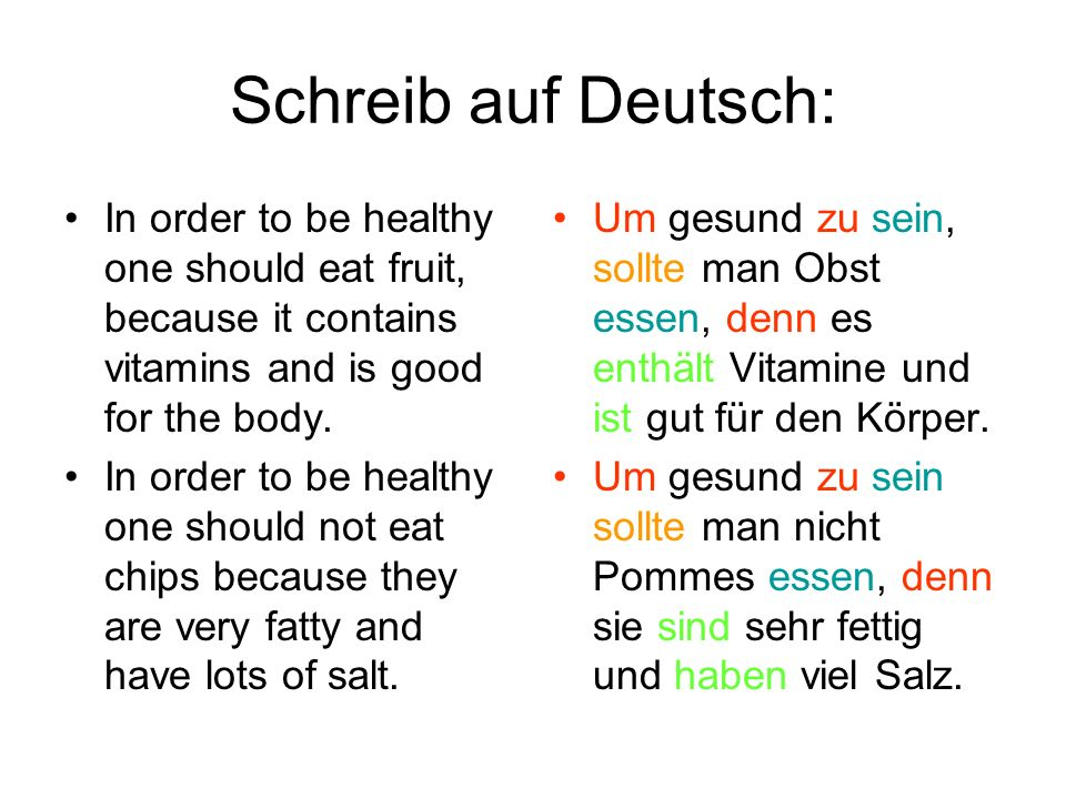 Schreib auf Deutsch: In order to be healthy one should eat fruit, because it contains vitamins and is good for the body.
