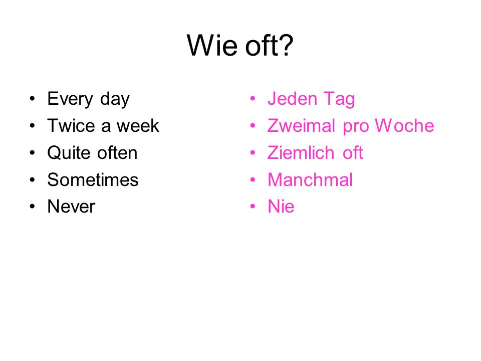 Wie oft Every day Twice a week Quite often Sometimes Never Jeden Tag