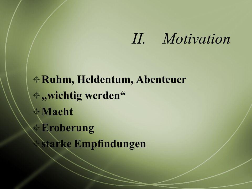 "Motivation Ruhm, Heldentum, Abenteuer ""wichtig werden Macht Eroberung"