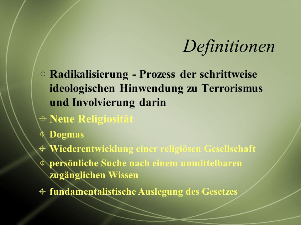 Definitionen Radikalisierung - Prozess der schrittweise ideologischen Hinwendung zu Terrorismus und Involvierung darin.