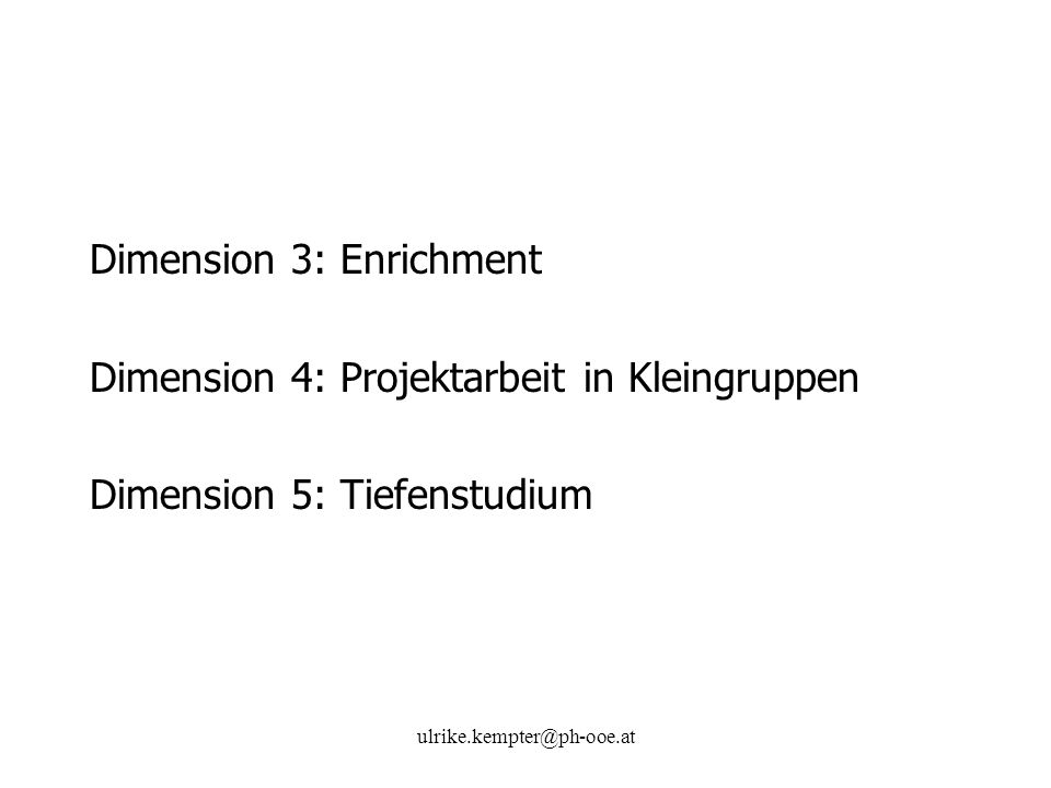 Dimension 3: Enrichment Dimension 4: Projektarbeit in Kleingruppen