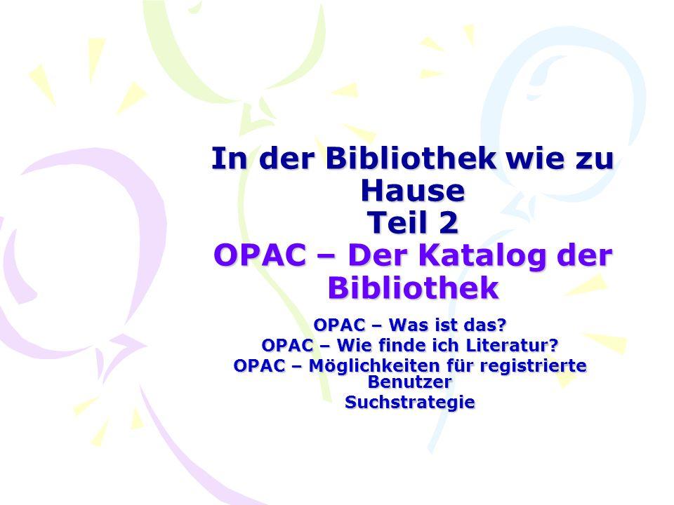 In der Bibliothek wie zu Hause Teil 2 OPAC – Der Katalog der Bibliothek