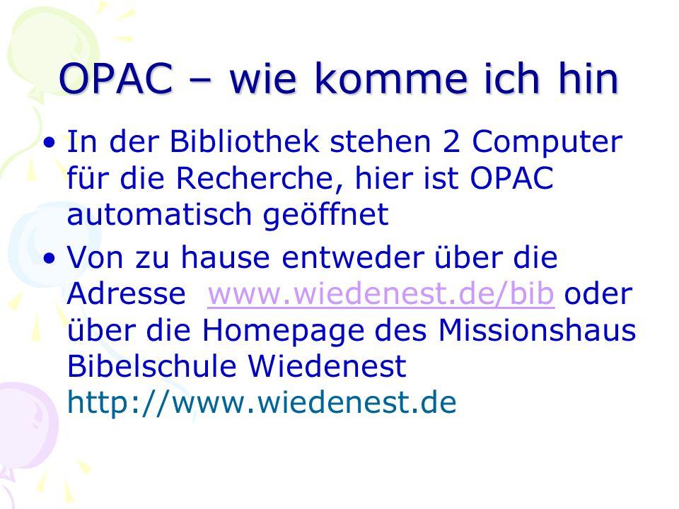 OPAC – wie komme ich hin In der Bibliothek stehen 2 Computer für die Recherche, hier ist OPAC automatisch geöffnet.