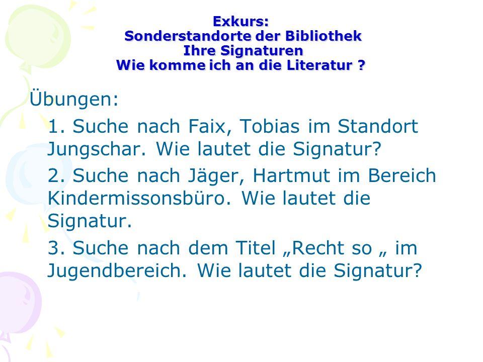 Exkurs: Sonderstandorte der Bibliothek Ihre Signaturen Wie komme ich an die Literatur
