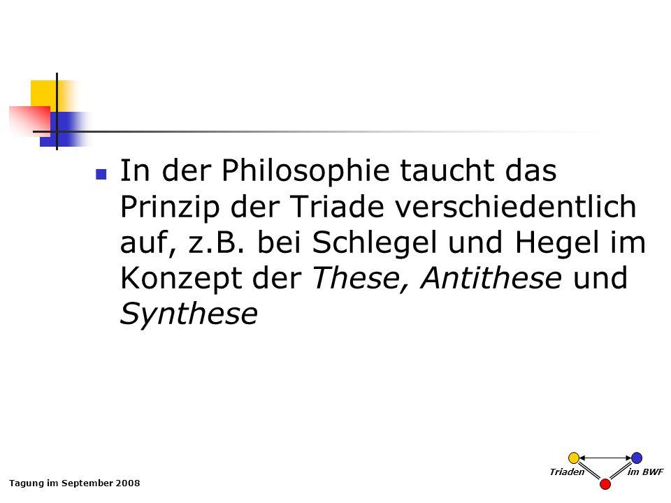 In der Philosophie taucht das Prinzip der Triade verschiedentlich auf, z.B. bei Schlegel und Hegel im Konzept der These, Antithese und Synthese